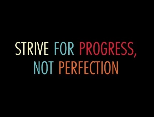 The best goals take time and perseverance: perfection doesn't happen overnight!